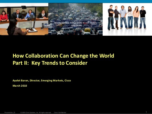 © 2006 Cisco Systems, Inc. All rights reserved. Cisco ConfidentialPresentation_ID 1 How Collaboration Can Change the World...