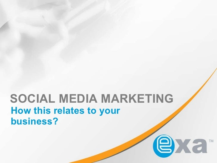 SOCIAL MEDIA MARKETING How this relates to your business?