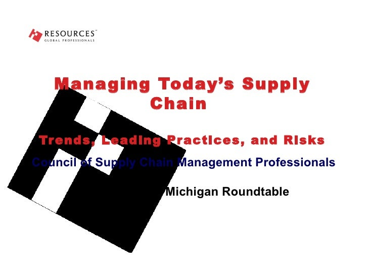 Managing Today's Supply Chain  Trends, Leading Practices, and Risks Council of Supply Chain Management Professionals Grand...