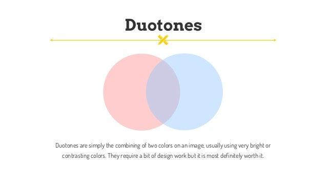Duotonesaresimplythecombiningoftwocolorsonanimage,usuallyusingverybrightor contrastingcolors.Theyrequir...