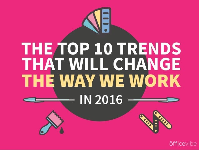 The Top 10 Trends That Will Change The Way We Work in 2016 Slide 1