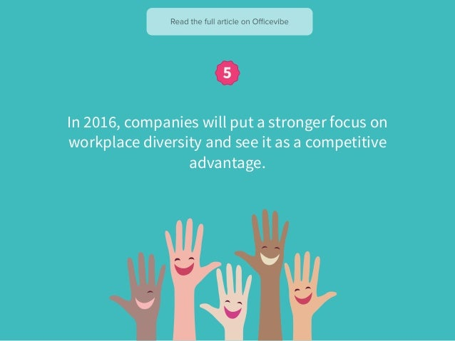 In 2016, companies will put a stronger focus on workplace diversity and see it as a competitive advantage.