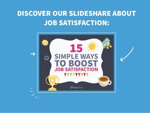 DISCOVER OUR SLIDESHARE ABOUT JOB SATISFACTION: