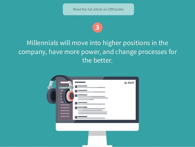 Millennials will move into higher positions in the company, have more power, and change processes for the better.