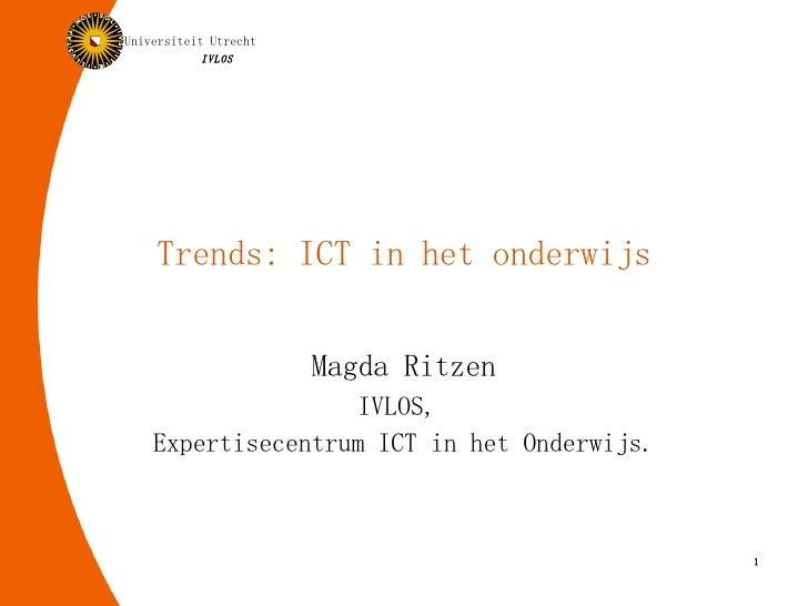 Trends: ICT in het onderwijs Magda Ritzen IVLOS,  Expertisecentrum ICT in het Onderwijs.
