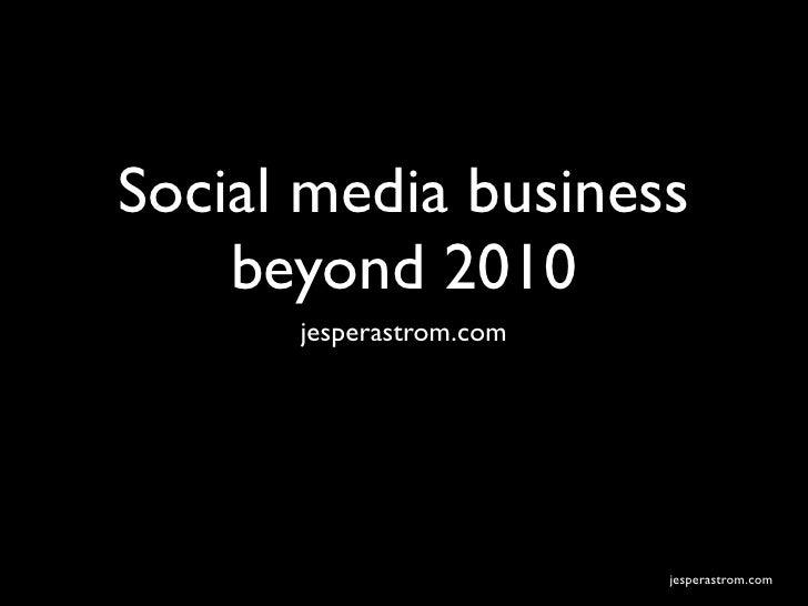 Social media business     beyond 2010       jesperastrom.com                              jesperastrom.com