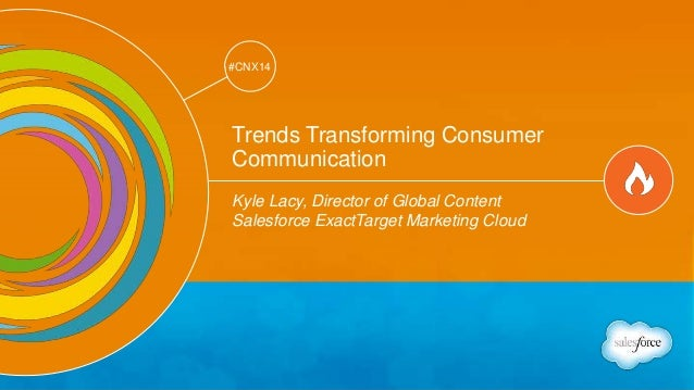 Track: Marketing Thought Leaders  @kyleplacy #CNX14  #CNX14  Trends Transforming Consumer  Communication  Kyle Lacy, Direc...