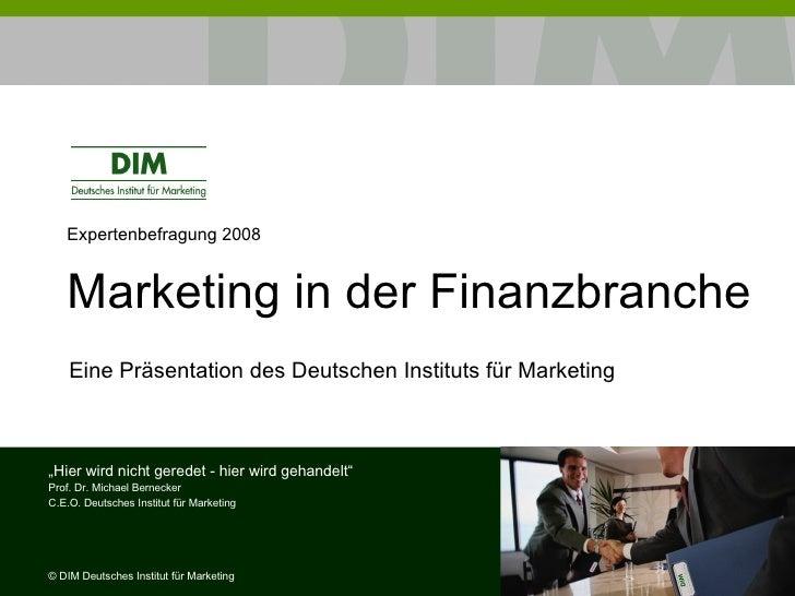 """Expertenbefragung 2008 Marketing in der Finanzbranche """" Hier wird nicht geredet - hier wird gehandelt"""" Prof. Dr. Michael B..."""
