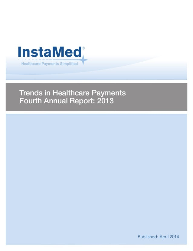 Trends in Healthcare Payments  Fourth Annual Report: 2013  Published: April 2014