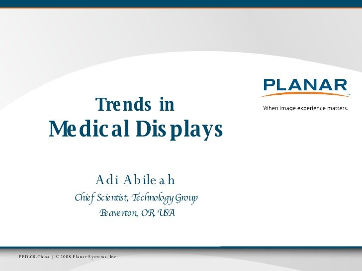 Trends in  Medical Displays Adi Abileah Chief Scientist, Technology Group Beaverton, OR, USA
