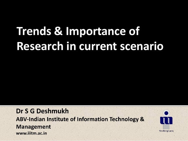 Trends & Importance ofResearch in current scenario