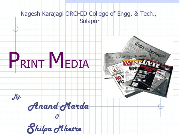 P RINT  M EDIA Nagesh Karajagi ORCHID College of Engg. & Tech.,  Solapur By,  Anand Marda & S hilpa Mhetre