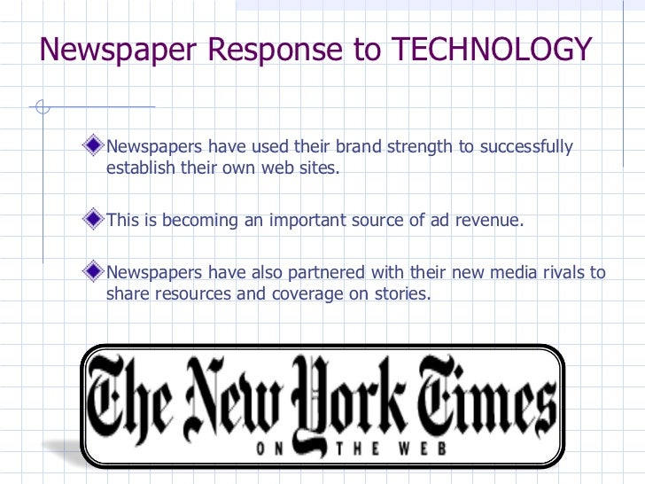 Newspaper Response to TECHNOLOGY <ul><li>Newspapers have used their brand strength to successfully establish their own web...