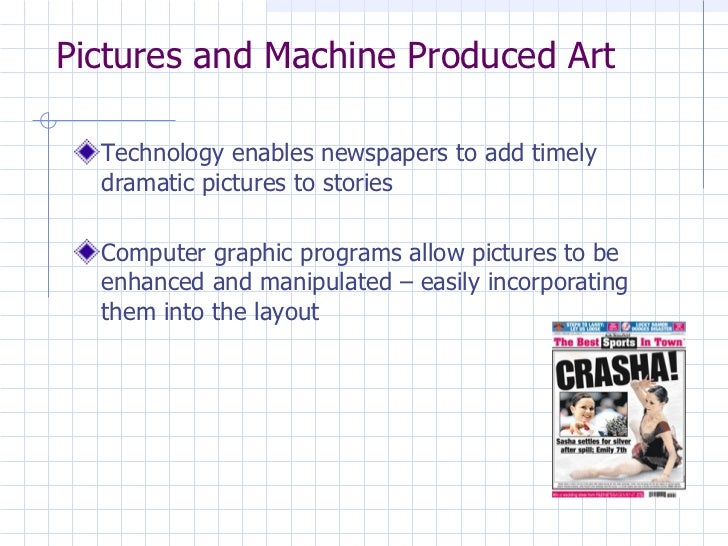 Pictures and Machine Produced Art <ul><li>Technology enables newspapers to add timely dramatic pictures to stories </li></...