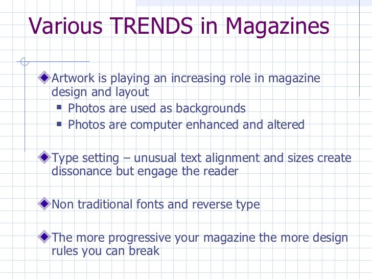 Various TRENDS in Magazines <ul><li>Artwork is playing an increasing role in magazine design and layout </li></ul><ul><ul>...