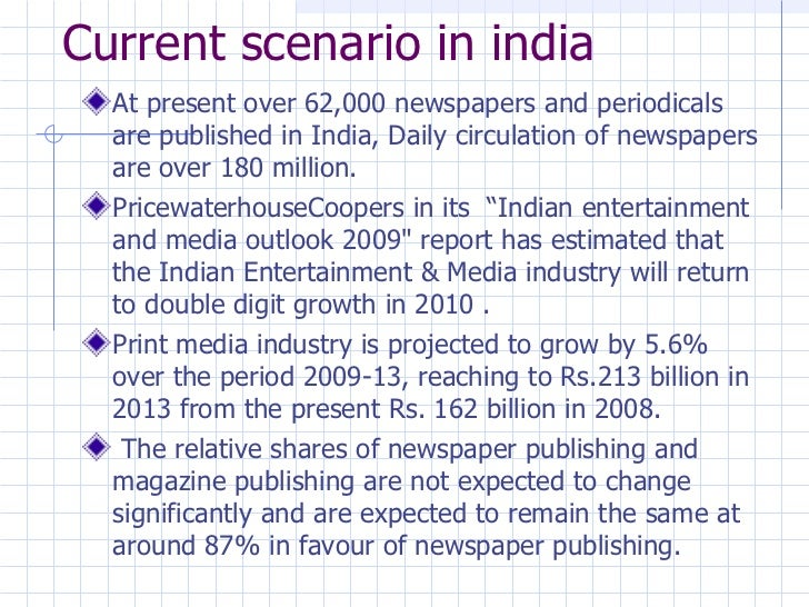 Current scenario in india <ul><li>At present over 62,000 newspapers and periodicals are published inIndia, Daily circulat...