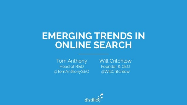 EMERGING TRENDS IN ONLINE SEARCH Tom Anthony Head of R&D @TomAnthonySEO Will Critchlow Founder & CEO @WillCritchlow
