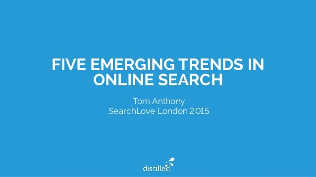 FIVE EMERGING TRENDS IN ONLINE SEARCH Tom Anthony SearchLove London 2015