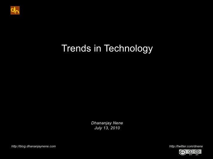 Trends in Technology Dhananjay Nene July 13, 2010 http://blog.dhananjaynene.com  http://twitter.com/dnene
