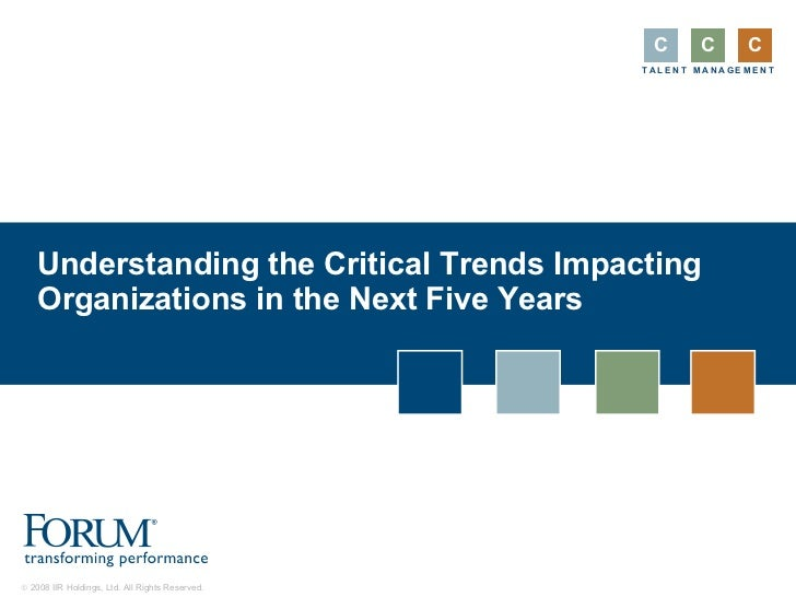 Understanding the Critical Trends Impacting Organizations in the Next Five Years C C C T   A   L   E   N   T   M   A   N  ...