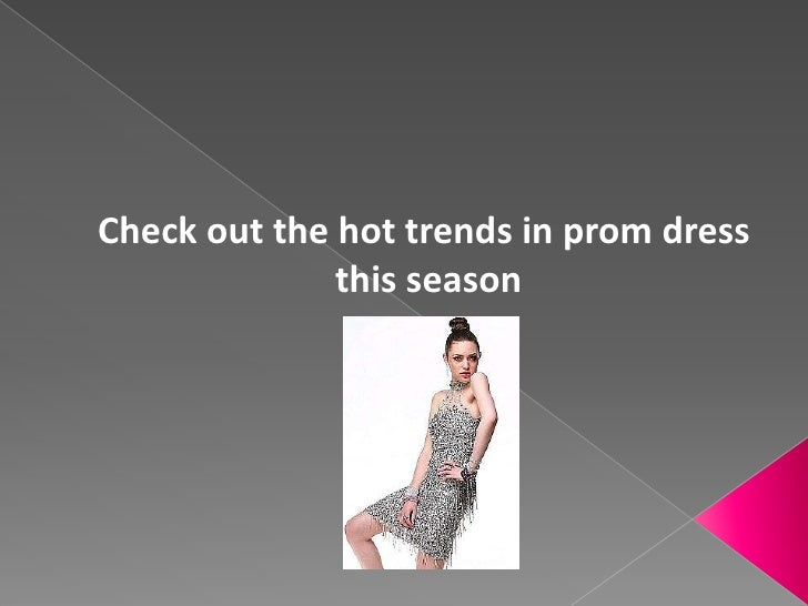 Check out the hot trends in prom dress<br /> this season<br />