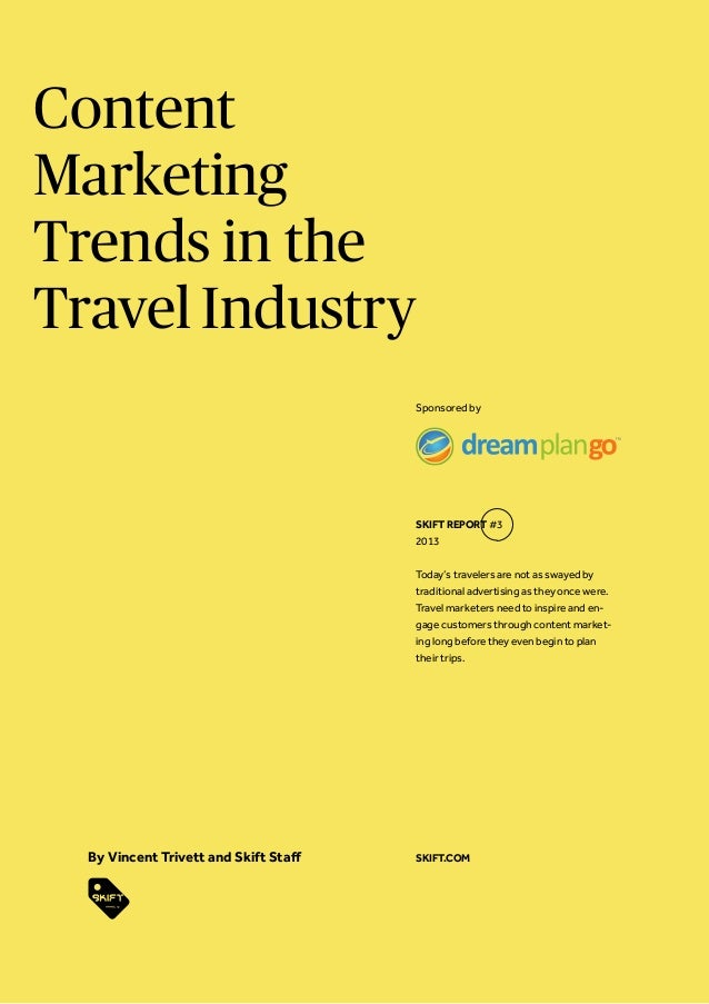 Content Marketing Trends in the Travel Industry By Vincent Trivett and Skift Staff Today's travelers are not as swayed by ...