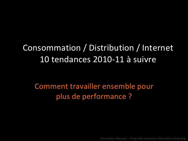 Consommation / Distribution / Internet 10 tendances 2010-11 à suivre Comment travailler ensemble pour plus de performance ?