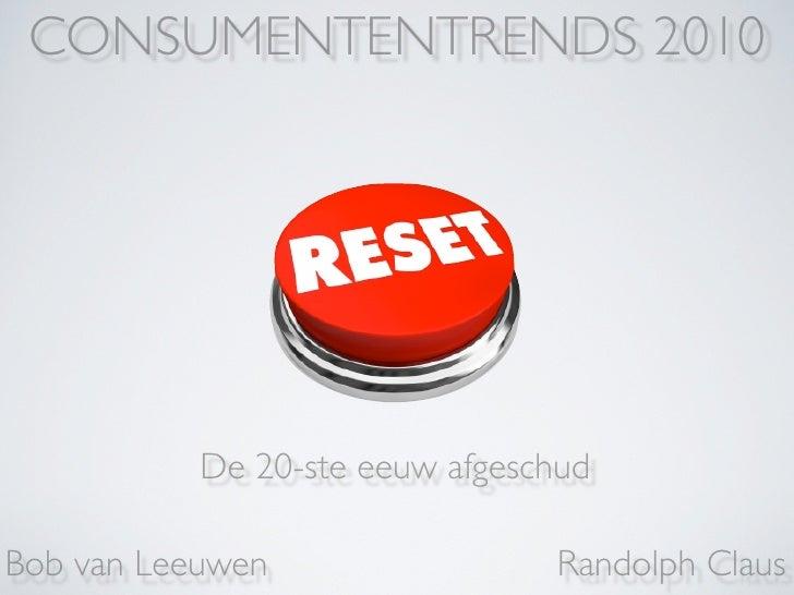 CONSUMENTENTRENDS 2010           De 20-ste eeuw afgeschudBob van Leeuwen                 Randolph Claus