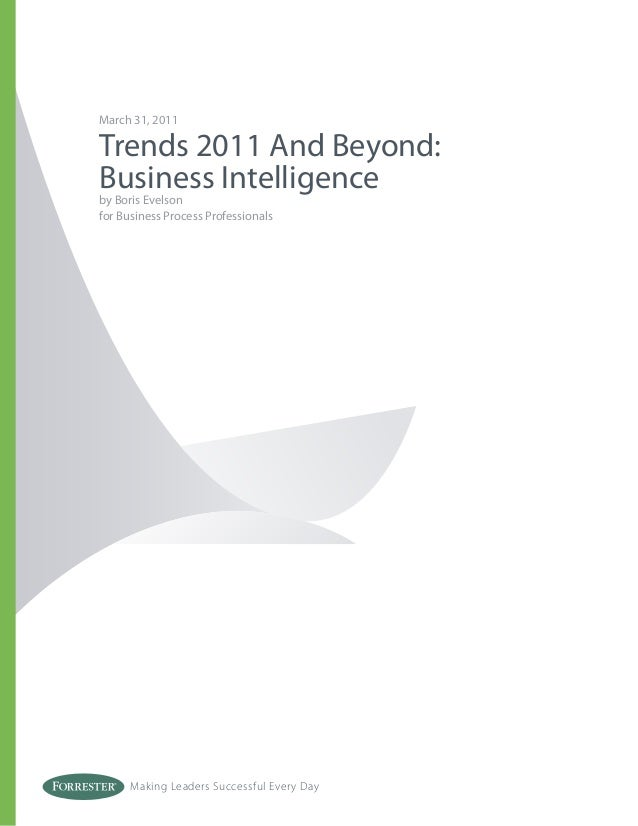 Making Leaders Successful Every Day March 31, 2011 Trends 2011 And Beyond: Business Intelligence by Boris Evelson for Busi...