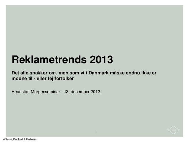 Reklametrends 2013Det alle snakker om, men som vi i Danmark måske endnu ikke ermodne til - eller fejlfortolkerHeadstart Mo...