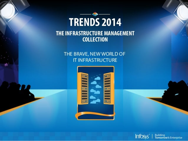 TRENDS 2014 THE INFRASTRUCTURE MANAGEMENT COLLECTION THE BRAVE, NEW WORLD OF IT INFRASTRUCTURE