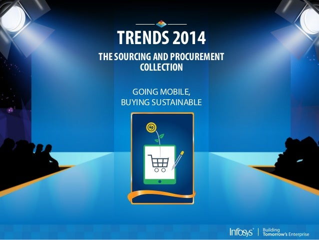 TRENDS 2014 THE SOURCING AND PROCUREMENT COLLECTION GOING MOBILE, BUYING SUSTAINABLE