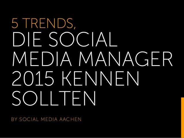 5 TRENDS, DIE SOCIAL MEDIA MANAGER 2015 KENNEN SOLLTEN BY SOCIAL MEDIA AACHEN 1