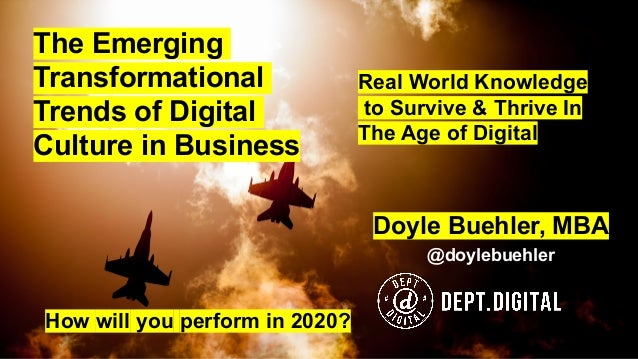 The Emerging Transformational Trends of Digital Culture in Business Doyle Buehler, MBA @doylebuehler How will you perform ...