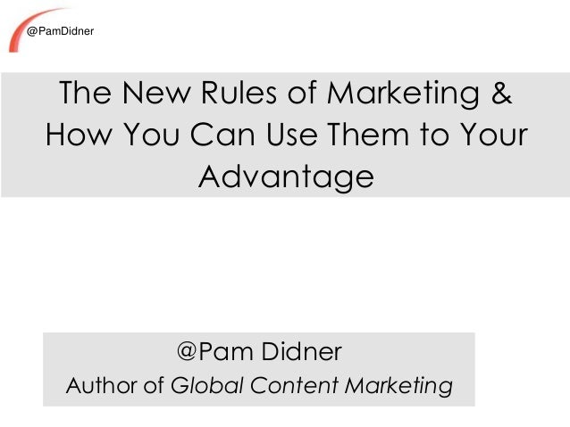 @PamDidner The New Rules of Marketing & How You Can Use Them to Your Advantage @Pam Didner Author of Global Content Market...