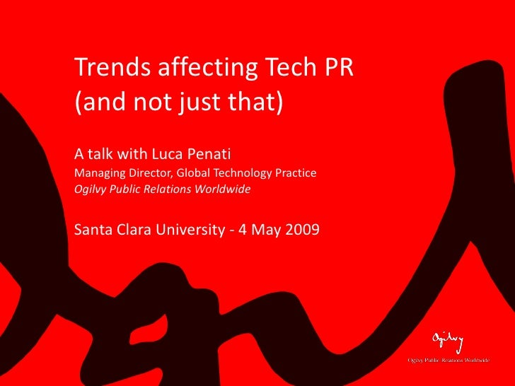 Trends affecting Tech PR (and not just that) A talk with Luca Penati Managing Director, Global Technology Practice Ogilvy ...