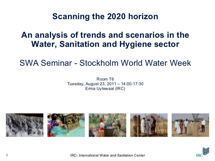Scanning the 2020 horizon   An analysis of trends and scenarios in the Water, Sanitation and Hygiene sector SWA Seminar - ...