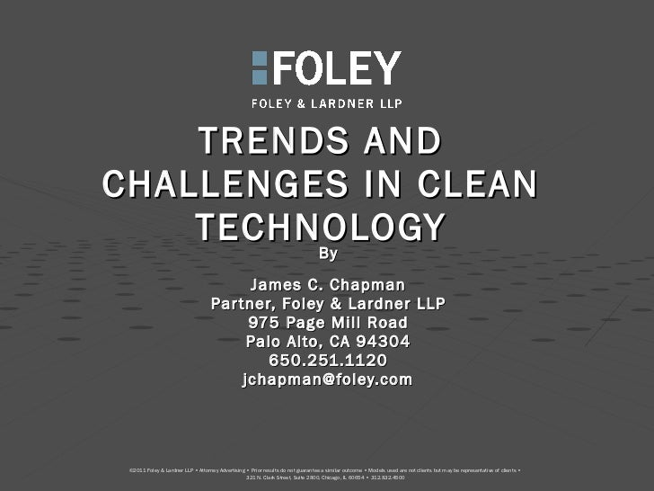 TRENDS AND CHALLENGES IN CLEAN TECHNOLOGY By James C. Chapman Partner, Foley & Lardner LLP 975 Page Mill Road Palo Alto, C...