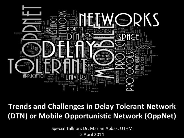 Trends	   and	   Challenges	   in	   Delay	   Tolerant	   Network	    (DTN)	   or	   Mobile	   Opportunis<c	   Network	 ...