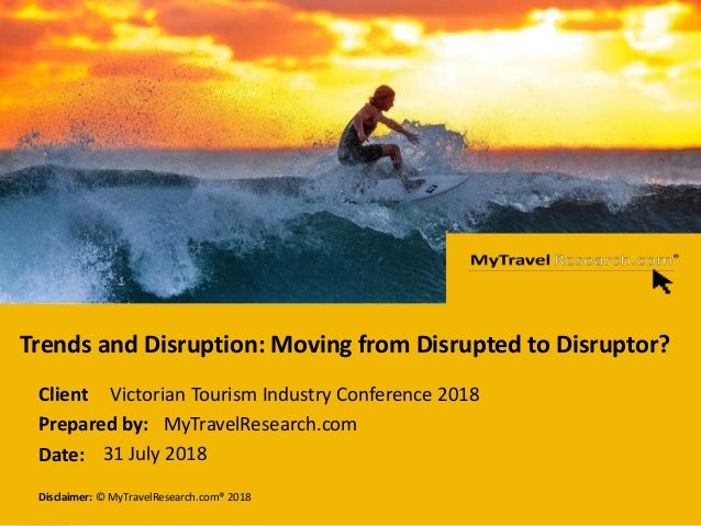 Page 1 Disclaimer: © MyTravelResearch.com® 2018 Client :Prepared by: Date: Trends and Disruption: Moving from Disrupted to...