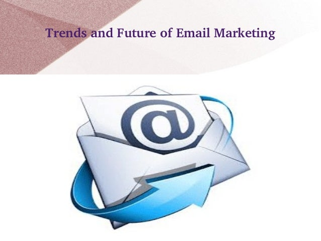 Trends and Future of Email Marketing