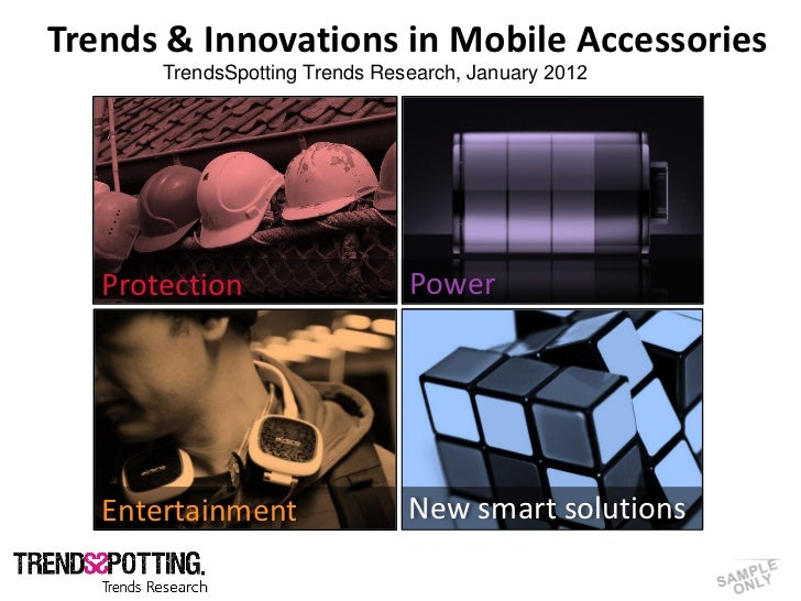 Trends & Innovations in Mobile Accessories                                TrendsSpotting Trends Research, January 2012    ...