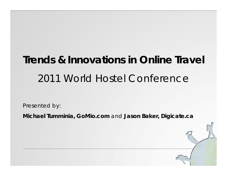 Trends & Innovations in Online Travel     2011 World Hostel ConferencePresented by:Michael Tumminia, GoMio.com and Jason B...