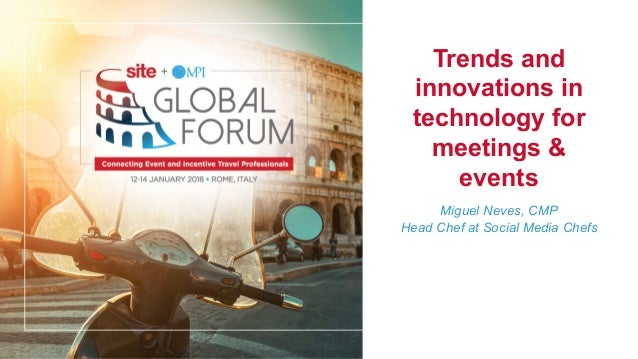 Trends and innovations in technology for meetings & events Miguel Neves, CMP Head Chef at Social Media Chefs