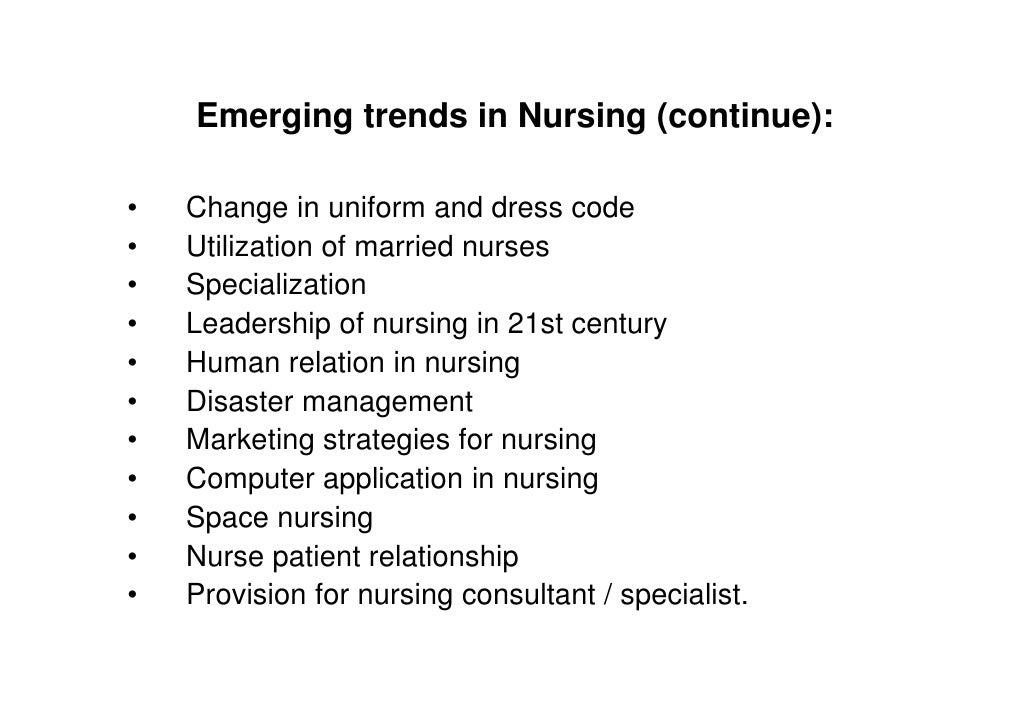 trends in nursing leadership The global nursing workforce is changing as experienced nurses age, new graduates enter the profession, and nurses around the world become increasingly.