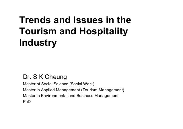 Trends and Issues in the Tourism and Hospitality Industry Dr. S K Cheung Master of Social Science (Social Work) Master in ...