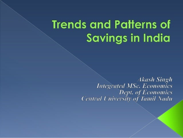 savings and investment pattern in india India's changing consumption pattern  saving, investment and  the government of india introduced economic reforms in various sectors of the economy in july .