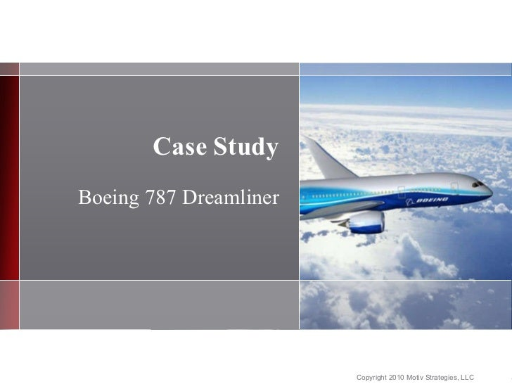 case study boeing 787 the dreamliner Case study: boeing supply chain challenges during the manufacture of boeing 787 aircraft - boeing supply chain challenges during the manufacture of boeing 787.