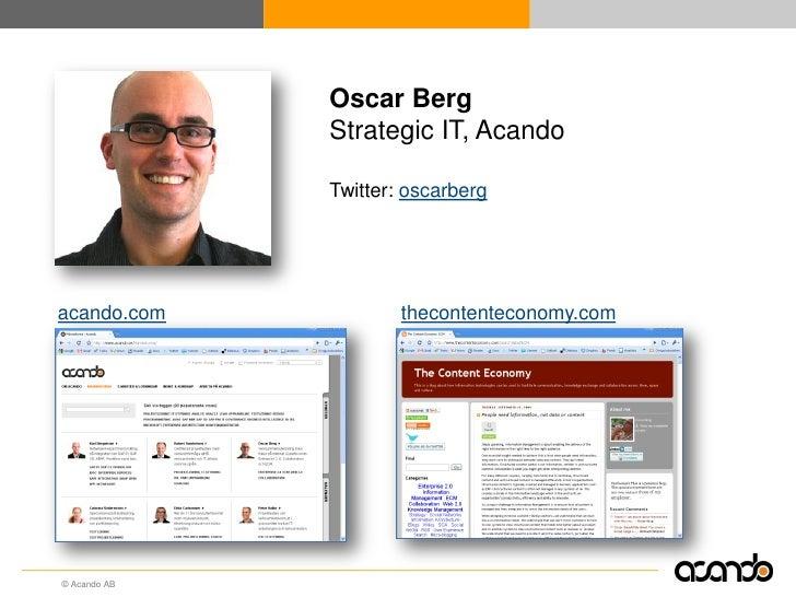 Oscar Berg               Strategic IT, Acando                Twitter: oscarberg     acando.com            thecontenteconom...