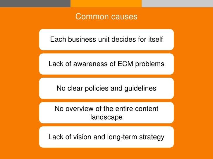 Common causes                Each business unit decides for itself                 Lack of awareness of ECM problems      ...